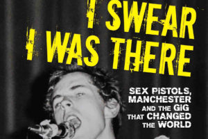I Swear I Was There by David Nolan sex pistols changed the world